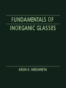 Foto Cover di Fundamentals of Inorganic Glasses, Ebook inglese di Arun K. Varshneya, edito da Elsevier Science