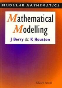 Foto Cover di Mathematical Modelling, Ebook inglese di John Berry,Ken Houston, edito da Elsevier Science