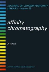 Foto Cover di Affinity Chromatography, Ebook inglese di J. Turkova, edito da Elsevier Science