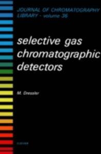 Foto Cover di Selective Gas Chromatographic Detectors, Ebook inglese di M. Dressler, edito da Elsevier Science