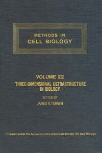 Ebook in inglese METHODS IN CELL BIOLOGY,VOLUME 22: THREE-DIMENSIONAL ULTRASTRUCTURE IN BIOLOGY -, -