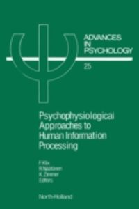 Foto Cover di PSYCHOPHYSIOLOGICAL APPROACHES TO HUMAN INFORMATION PROCESSING, Ebook inglese di  edito da Elsevier Science