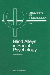 Ebook in inglese Blind Alleys in Social Psychology Eskola, A. , Kihlstrom, A. , Kivinen, D. , Weckroth, K.
