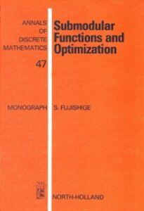 Foto Cover di Submodular Functions and Optimization, Ebook inglese di S. Fujishige, edito da Elsevier Science