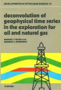 Ebook in inglese Deconvolution of Geophysical Time Series in the Exploration for Oil and Natural Gas Robinson, E.A. , Silvia, M.T.