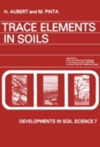Foto Cover di Trace Elements in Soils, Ebook inglese di H. Aubert,M. Pinta, edito da Elsevier Science
