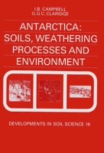 Ebook in inglese Antarctica: Soils, Weathering Processes and Environment Campbell, I.B. , Claridge, G.G.C.