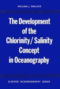 Foto Cover di Development of the Chlorinity/ Salinity Concept in Oceanography, Ebook inglese di  edito da Elsevier Science