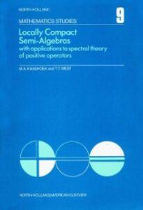 Foto Cover di Locally compact semi-algebras, Ebook inglese di  edito da Elsevier Science