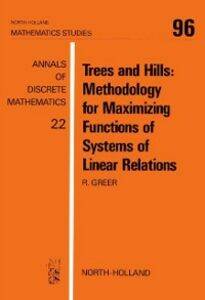 Foto Cover di Trees and Hills: Methodology for Maximizing Functions of Systems of Linear Relations, Ebook inglese di R. Greer, edito da Elsevier Science