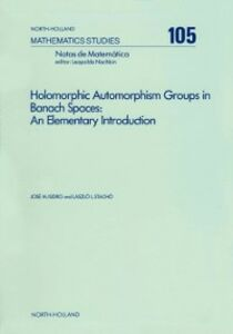 Ebook in inglese Holomorphic Automorphism Groups in Banach Spaces Isidro, J.M. , Stacho, L.L.