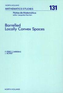 Ebook in inglese Barrelled Locally Convex Spaces Bonet, J. , Carreras, P. Perez