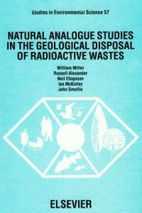 Ebook in inglese Natural Analogue Studies in the Geological Disposal of Radioactive Wastes Alexander, R. , Chapman, N. , McKinley, I. , Miller, W.M.