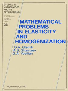 Ebook in inglese Mathematical Problems in Elasticity and Homogenization Oleinik, O.A. , Shamaev, A.S. , Yosifian, G.A.