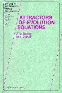 Foto Cover di Attractors of Evolution Equations, Ebook inglese di A.V. Babin,M.I. Vishik, edito da Elsevier Science