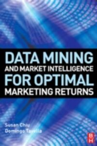 Foto Cover di Data Mining and Market Intelligence for Optimal Marketing Returns, Ebook inglese di Susan Chiu,Domingo Tavella, edito da Elsevier Science