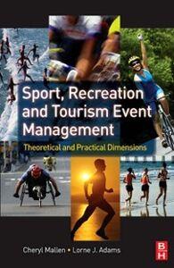 Foto Cover di Sport, Recreation and Tourism Event Management, Ebook inglese di Lorne Adams,Cheryl Mallen, edito da Elsevier Science
