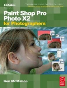 Ebook in inglese Paint Shop Pro Photo X2 for Photographers McMahon, Ken