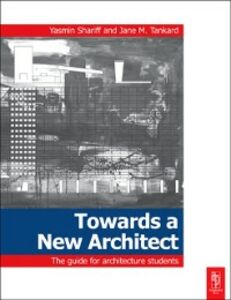 Foto Cover di Towards a New Architect, Ebook inglese di Yasmin Shariff,Jane Tankard, edito da Elsevier Science
