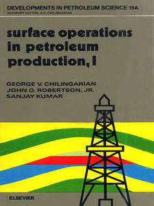 Ebook in inglese Surface Operations in Petroleum Production, I Chilingarian, G.V. , Kumar, S. , Robertson, J.O.