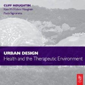 Ebook in inglese Urban Design: Health and the Therapeutic Environment Moughtin, J. C. , Moughtin, Kate McMahon , Signoretta, Paola