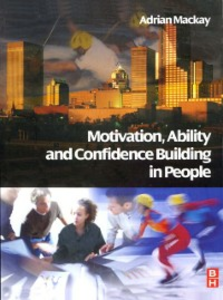 Ebook in inglese Motivation, Ability and Confidence Building in People Mackay, Adrian