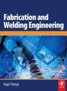 Foto Cover di Fabrication and Welding Engineering, Ebook inglese di Roger Timings, edito da Elsevier Science