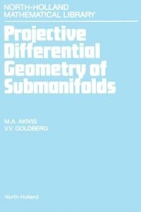 Ebook in inglese Projective Differential Geometry of Submanifolds Akivis, M.A. , Goldberg, V.V.