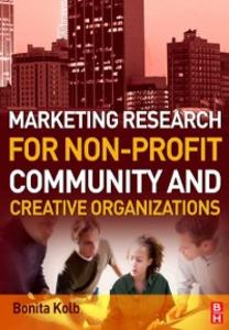 Ebook in inglese Marketing Research for Non-profit, Community and Creative Organizations Kolb, Bonita