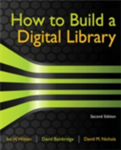 Ebook in inglese How to Build a Digital Library Bainbridge, David , Nichols, David M. , Witten, Ian H.
