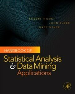 Ebook in inglese Handbook of Statistical Analysis and Data Mining Applications IV, John Elder , Miner, Gary , Nisbet, Robert