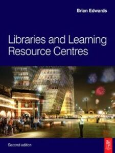 Foto Cover di Libraries and Learning Resource Centres, Ebook inglese di Brian Edwards, edito da Elsevier Science