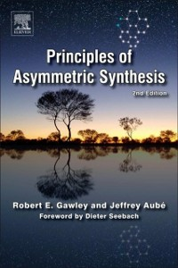 Ebook in inglese Principles of Asymmetric Synthesis Aube, Jeffrey , Gawley, Robert E.