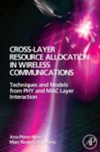 Foto Cover di Cross-Layer Resource Allocation in Wireless Communications, Ebook inglese di Marc Realp Campalans,Ana I. Perez-Neira, edito da Elsevier Science
