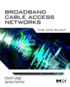 Foto Cover di Broadband Cable Access Networks, Ebook inglese di James Farmer,David Large, edito da Elsevier Science