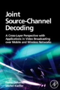 Foto Cover di Joint Source-Channel Decoding, Ebook inglese di Pierre Duhamel,Michel Kieffer, edito da Elsevier Science