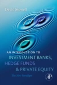 Ebook in inglese Introduction to Investment Banks, Hedge Funds, and Private Equity Stowell, David