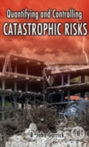 Ebook in inglese Quantifying and Controlling Catastrophic Risks Garrick, B. John