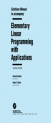 Solutions Manual to accompany Elementary Linear Programming with Applications