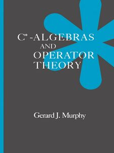 Foto Cover di C*-Algebras and Operator Theory, Ebook inglese di Gerald J. Murphy, edito da Elsevier Science