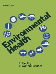 Foto Cover di Environmental Health, Ebook inglese di P. Walton Purdom, edito da Elsevier Science