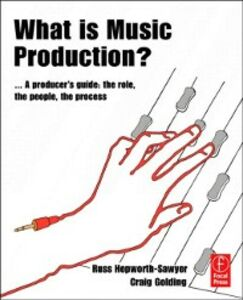 Foto Cover di What is Music Production, Ebook inglese di Craig Golding,Russ Hepworth-Sawyer, edito da Elsevier Science