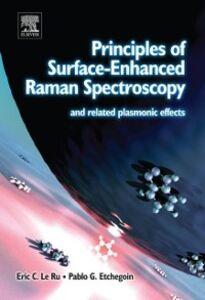 Foto Cover di Principles of Surface-Enhanced Raman Spectroscopy, Ebook inglese di Pablo Etchegoin,Eric Le Ru, edito da Elsevier Science