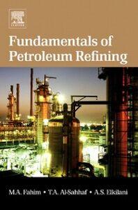 Ebook in inglese Fundamentals of Petroleum Refining Al-Sahhaf, Taher A. , Elkilani, Amal , Fahim, Mohamed A.