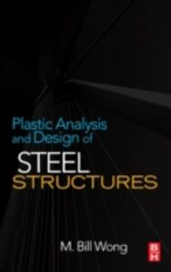 Ebook in inglese Plastic Analysis and Design of Steel Structures Wong, M. Bill