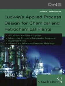 Ebook in inglese Ludwig's Applied Process Design for Chemical and Petrochemical Plants PhD, A. Kayode Coker,