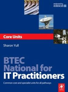 Ebook in inglese BTEC National for IT Practitioners: Core units Yull, Sharon