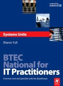 Foto Cover di BTEC National for IT Practitioners: Systems units, Ebook inglese di Sharon Yull, edito da Elsevier Science