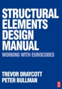 Foto Cover di Structural Elements Design Manual: Working with Eurocodes, Ebook inglese di Peter Bullman,Trevor Draycott, edito da Elsevier Science