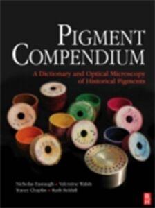 Ebook in inglese Pigment Compendium Chaplin, Tracey , Eastaugh, Nicholas , Siddall, Ruth , Walsh, Valentine